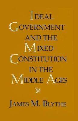 Ideal Government and the Mixed Constitution in the Middle Ages