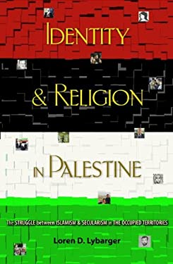 Identity and Religion in Palestine: The Struggle Between Islamism and Secularism in the Occupied Territories 9780691127293