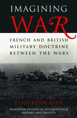 Imagining War: French and British Military Doctrine Between the Wars 9780691005317