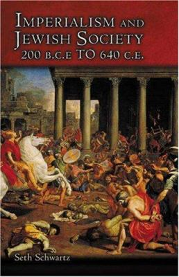 Imperialism and Jewish Society, 200 B.C.E. to 640 C.E. 9780691088501