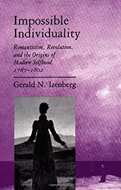 Impossible Individuality: Romanticism, Revolution, and the Origins of Modern Selfhood, 1787-1802 9780691069265