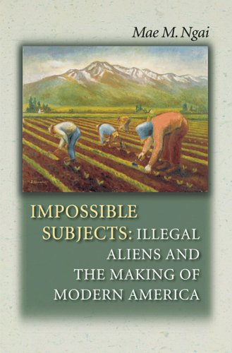 Impossible Subjects: Illegal Aliens and the Making of Modern America 9780691124292