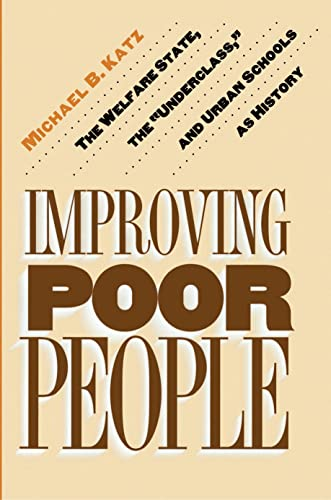 Improving Poor People: The Welfare State, the Underclass, and Urban Schools as History 9780691016054