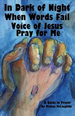 In Dark of Night When Words Fail Voice of Jesus Pray for Me