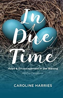 In Due Time: Hope and Encouragement in the Waiting