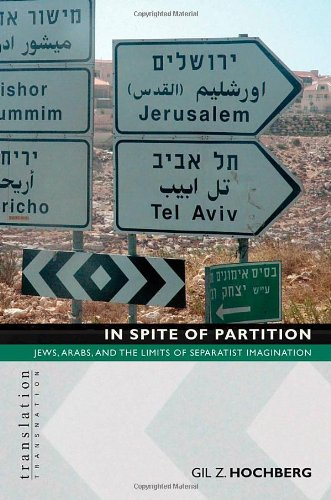 In Spite of Partition in Spite of Partition: Jews, Arabs, and the Limits of Separatist Imagination Jews, Arabs, and the Limits of Separatist Imaginati 9780691128757