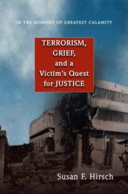 In the Moment of Greatest Calamity: Terrorism, Grief, and a Victim's Quest for Justice 9780691121369