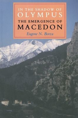 In the Shadow of Olympus: The Emergence of Macedon 9780691055497
