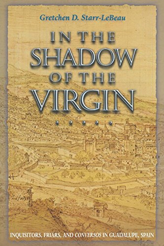 In the Shadow of the Virgin: Inquisitors, Friars, and Conversos in Guadalupe, Spain 9780691096834