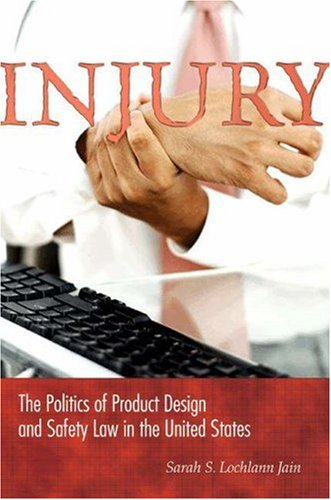 Injury: The Politics of Product Design & Safety Law in the United States 9780691119083