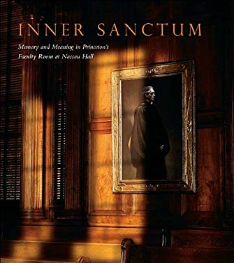 Inner Sanctum: Memory and Meaning in Princeton's Faculty Room at Nassau Hall 9780691148618