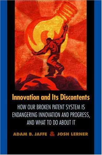 Innovation and Its Discontents: How Our Broken Patent System Is Endangering Innovation and Progress, and What to Do about It 9780691127941