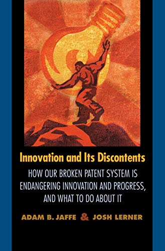 Innovation and Its Discontents: How Our Broken Patent System Is Endangering Innovation and Progress, and What to Do about It 9780691117256