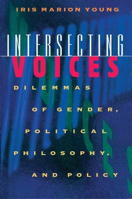 Intersecting Voices: Dilemmas of Gender, Political Philosophy, and Policy 9780691012018