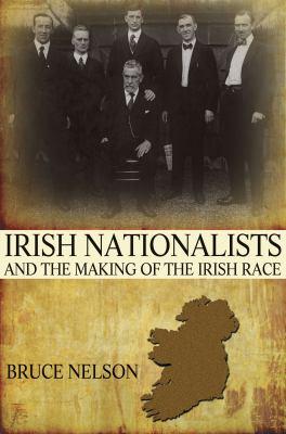 Irish Nationalists and the Making of the Irish Race 9780691153124