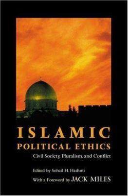 Islamic Political Ethics: Civil Society, Pluralism, and Conflict 9780691113098