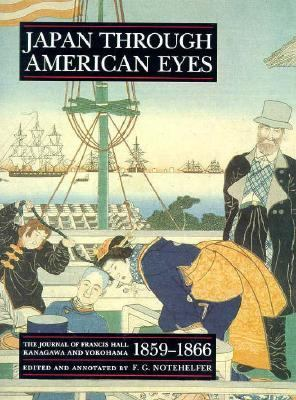 Japan Through American Eyes: The Journal of Francis Hall, Kanagawa and Yokohama, 1859-1866 9780691031811