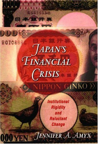 Japan's Financial Crisis: Institutional Rigidity and Reluctant Change 9780691128689