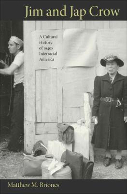 Jim and Jap Crow: A Cultural History of 1940s Interracial America 9780691129488