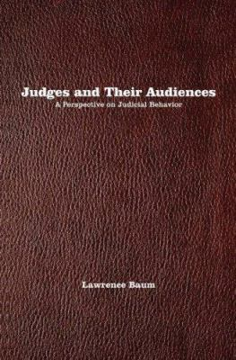 Judges and Their Audiences: A Perspective on Judicial Behavior 9780691124933