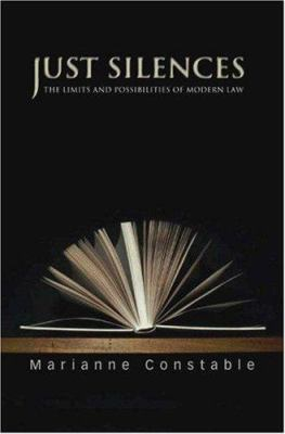 Just Silences: The Limits and Possibilities of Modern Law 9780691122786