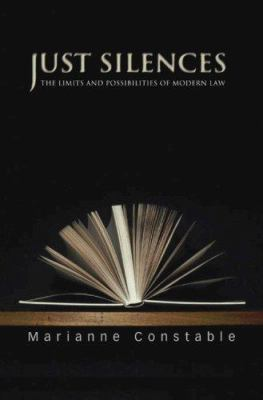 Just Silences: The Limits and Possibilities of Modern Law 9780691133775