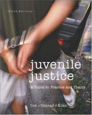 Juvenile Justice: A Guide to Practice and Theory