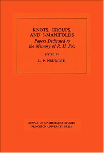 Knots, Groups, and 3-Manifolds: Papers Dedicated to the Memory of R. H. Fox 9780691081700
