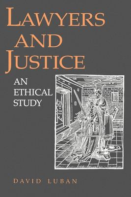 Lawyers and Justice: An Ethical Study 9780691022901