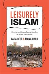 Leisurely Islam: Negotiating Geography and Morality in Shi'ite South Beirut 20343473