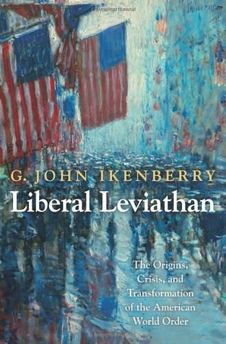 Liberal Leviathan: The Origins, Crisis, and Transformation of the American World Order 9780691125589