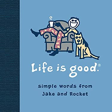Life Is Good: Simple Words from Jake and Rocket 9780696236259