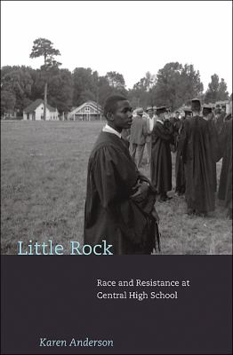 Little Rock: Race and Resistance at Central High School 9780691092935