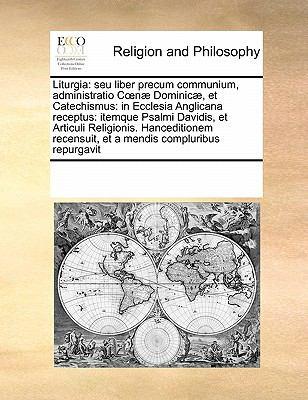 Liturgia: Seu Liber Precum Communium, Administratio C Nae Dominicae, Et Catechismus: In Ecclesia Anglicana Receptus: Itemque Psa 9780699133906