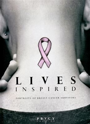 Lives Inspired: Portraits of Breast Cancer Survivors 9780692003527