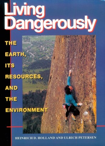 Living Dangerously: The Earth, Its Resources, and the Environment - Holland, Heinrich D. / Peterson, Ulrich