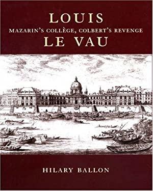 Louis Le Vau: Mazarin's College, Colbert's Revenge 9780691001869