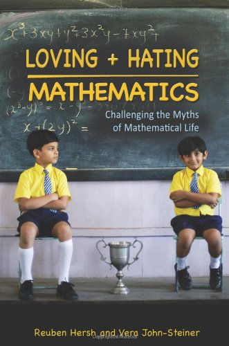 Loving + Hating Mathematics: Challenging the Myths of Mathematical Life 9780691142470