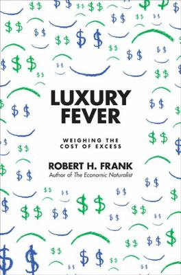 Luxury Fever: Money and Happiness in an Era of Excess 9780691070117