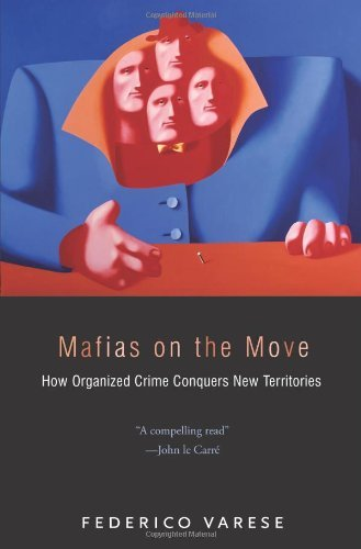 Mafias on the Move: How Organized Crime Conquers New Territories 9780691128559