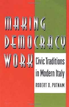 Making Democracy Work: Civic Traditions in Modern Italy 9780691037387