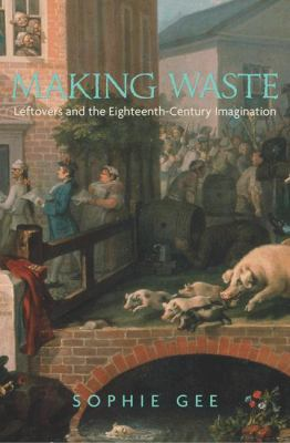 Making Waste: Leftovers and the Eighteenth-Century Imagination 9780691139845