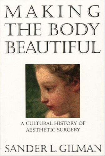 Making the Body Beautiful: A Cultural History of Aesthetic Surgery 9780691070537