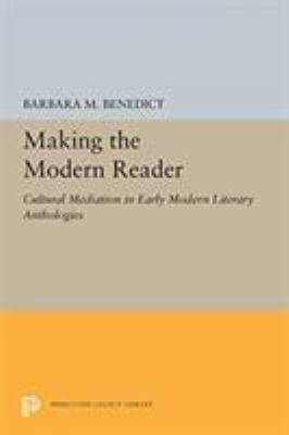 Making the Modern Reader: Cultural Mediation in Early Modern Literary Anthologies (Princeton Legacy Library)