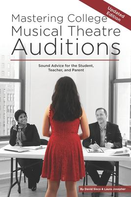 Mastering College Musical Theatre Auditions: Sound Advice for the Student, Teacher, and Parent