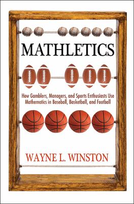 Mathletics: How Gamblers, Managers, and Sports Enthusiasts Use Mathematics in Baseball, Basketball, and Football 9780691139135