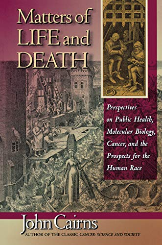 Matters of Life and Death: Perspectives on Public Health, Molecular Biology, Cancer, and the Prospects for the Human Race 9780691002507