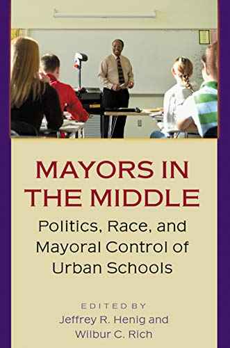 Mayors in the Middle: Politics, Race, and Mayoral Control of Urban Schools 9780691115078