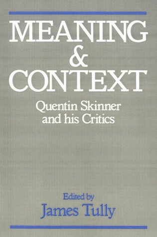 Meaning and Context: Quentin Skinner and His Critics 9780691023014