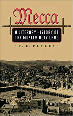 Mecca: A Literary History of the Muslim Holy Land 9780691032672
